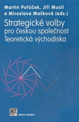 Strategické volby pro českou společnost:Teoretická východiska - Miroslava Mašková, | Booksquad.ink