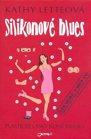 Silikonové blues:Plastické lásky čtyřicetileté krásky - Kathy Letteová | Booksquad.ink