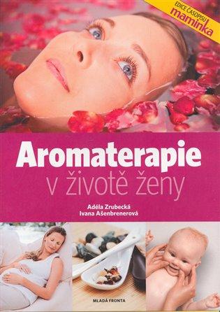 Aromaterapie v životě ženy - Ivana Ašenbrenerová, | Booksquad.ink