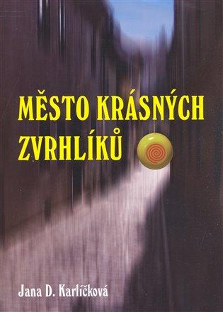 Město krásných zvrhlíků - Jana D. Karlíčková | Booksquad.ink
