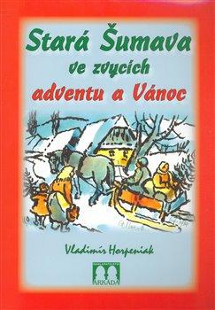 Obálka titulu Stará Šumava ve zvycích adventu a Vánoc