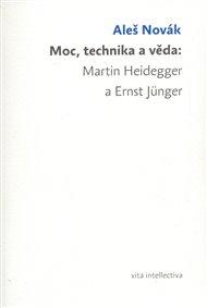 Moc, technika a věda: Martin Heidegger a Ernst Jünger