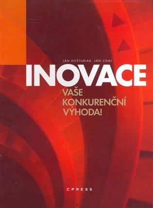 Inovace:Vaše konkurenční výhoda! - Ján Chaľ,   Booksquad.ink