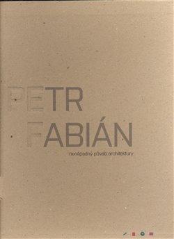Obálka titulu Petr Fabián: nenápadný půvab architektury