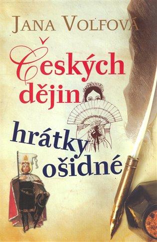 Českých dějin hrátky ošidné - Jana Volfová | Booksquad.ink