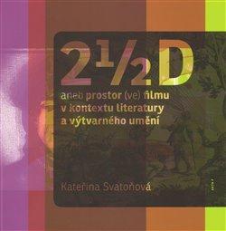 Obálka titulu 2 1/2 D aneb prostor (ve) filmu v kontextu literatury a výtvarného umění