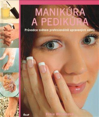 Manikúra a pedikúra:Průvodce světem profesionálně upravených nehtů - Rosie Watsonová | Booksquad.ink