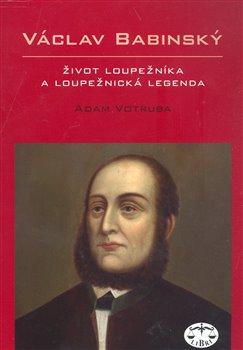Obálka titulu Václav Babinský – život loupežníka a loupežnická legenda