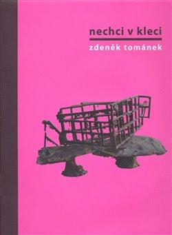 Obálka titulu Nechci v kleci. Zdeněk Tománek