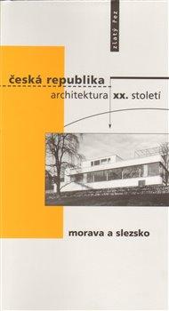 Obálka titulu Česká republika - architektura XX. století I. Morava a Slezsko