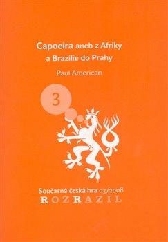 Obálka titulu Capoeira aneb z Afriky a Brazílie do Prahy