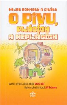 Nejen bonmoty citáty o pivu, pijácích a nepijácích - Vratislav Ebr