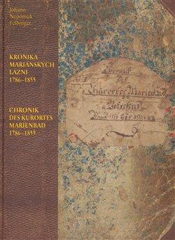 Obálka titulu Kronika Mariánských Lázní 1786–1855 / Chronik des Kurortes Marienbad 1786–1855