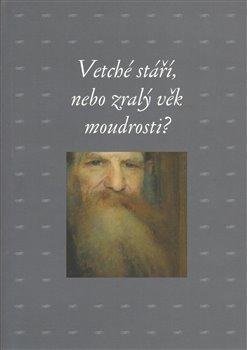 Obálka titulu Vetché stáří, nebo zralý věk moudrosti?