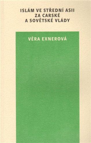 Islám ve Střední Asii za carské a sovětské vlády - Věra Exnerová   Booksquad.ink