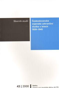 Obálka titulu Československá vojenská zahraniční služba v letech 1939 - 1945