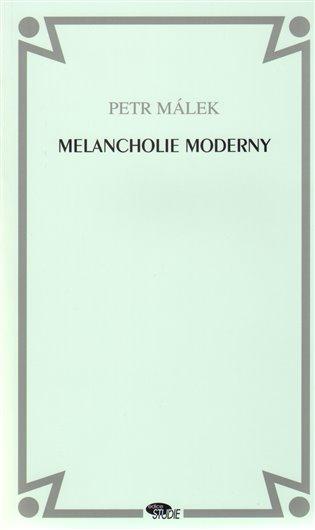 Melancholie moderny: Alegorie, Vypravěč, Smrt - Petr Málek | Booksquad.ink