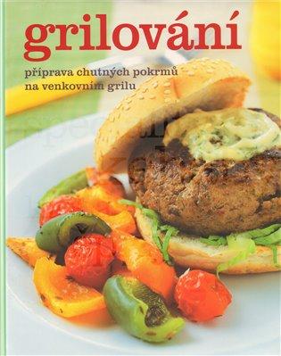 Grilování:Příprava chutných pokrmů na venkovním grilu - - | Booksquad.ink