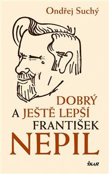 Obálka titulu Dobrý a ještě lepší František Nepil