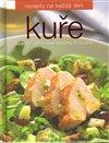 Obálka knihy Kuře /Recepty na každý den/