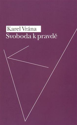 Svoboda k pravdě - Karel Vrána | Booksquad.ink