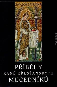 Obálka titulu Příběhy raně křesťanských mučedníků
