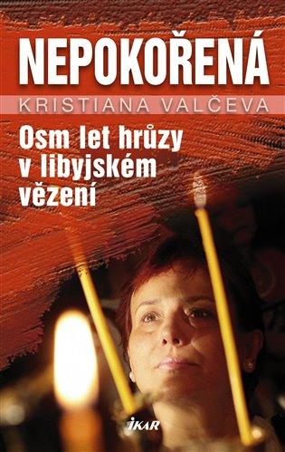Nepokořená:Osm let hrůzy v libyjském vězení - Kristiana Valčeva   Booksquad.ink