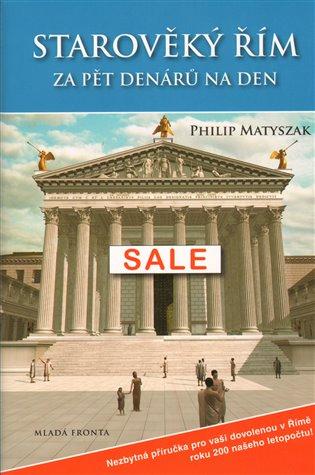 Starověký Řím za pět denárů za den - Philip Matyszak   Replicamaglie.com