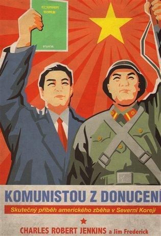 Komunistou z donucení:Skutečný příběh amerického zběha v Severní Koreji - Jon Frederickson, | Replicamaglie.com