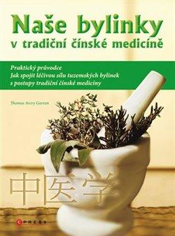 Obálka titulu Naše bylinky v tradiční čínské medicíně