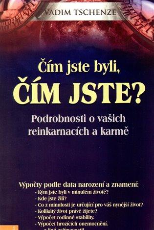 Čím jste byli, čím jste?:Podrobnosti o vašich reinkarmacích a karmě - Vadim Tschenze | Booksquad.ink
