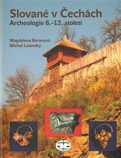 Obálka titulu Slované v Čechách. Archeologie 6.-12. století