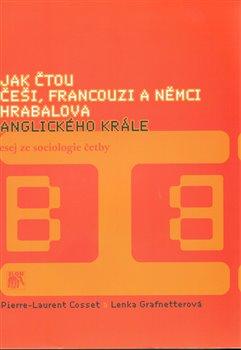 Obálka titulu Jak čtou Češi, Francouzi a Němci Hrabalova Anglického krále.
