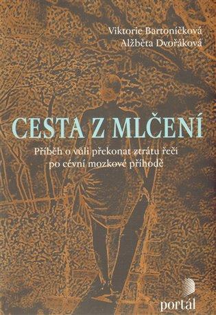 Cesta z mlčení:Příběh o vůli překonat ztrátu řeči po cévní mozkové příhodě - Viktorie Bartoníčková,   Booksquad.ink