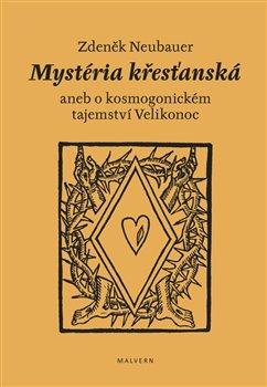 Obálka titulu Mystéria křesťanská aneb o kosmogonickém tajemství Velikonoc