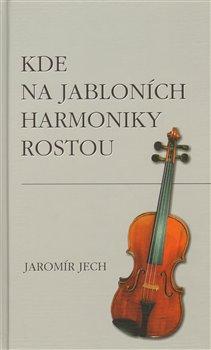 Kde na jabloních harmoniky rostou - Jaromír Jech