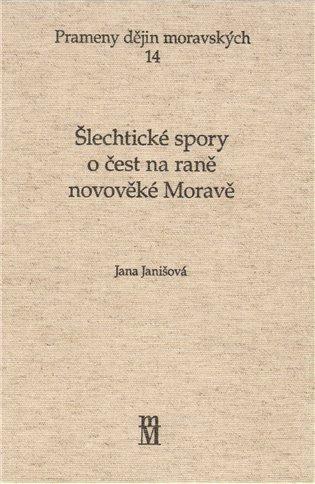ŠLECHTICKÉ SPORY O ČEST NA RANÉ NOVOVĚKÉ MORAVĚ - Jana Janišová | Booksquad.ink