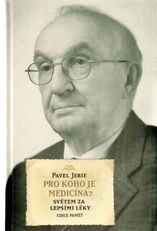 Pro koho je medicína?:Světem za lepšími léky - Pavel Jerie   Booksquad.ink