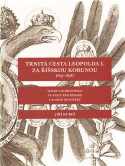Obálka titulu Trnitá cesta Leopolda I. za říšskou korunou (1657–1658)