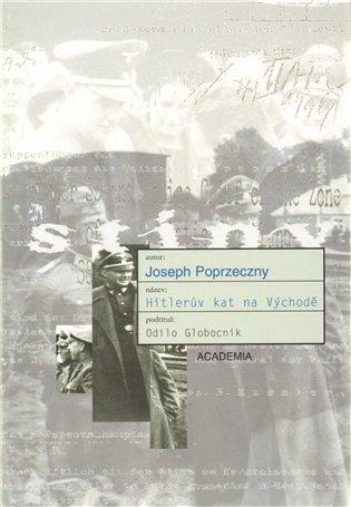 Hitlerův kat na východě:Odilo Globocnik, Hitler´s Man in the East - Joseph Poprzeczny | Booksquad.ink