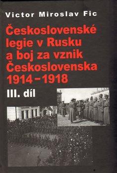 Obálka titulu Československé legie v Rusku a boj za vznik Československa 1914-1918 III. díl