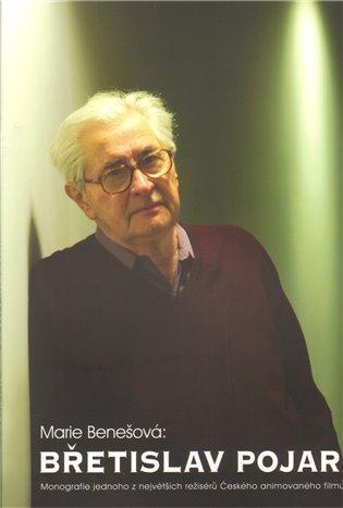 Břetislav Pojar:Monografie jednoho z největších režisérů českého animovaného filmu - Marie Benešová | Booksquad.ink