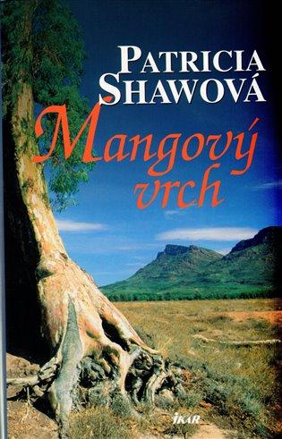Mangový vrch - Patricia Shawová   Booksquad.ink