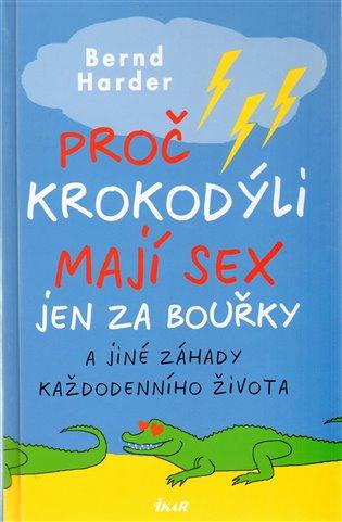 Proč krokodýli mají sex jen za bouřky:a jiné záhady každodenního života - Bernd Harder | Booksquad.ink