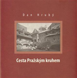 Cesta Pražským kruhem - Dan Hrubý   Booksquad.ink
