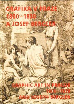 Obálka titulu Grafika v Praze 1800-1830 a Josef Bergler