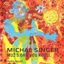 Obálka titulu Michal Singer: Muž s ohnivou koulí