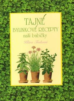 Obálka titulu Tajné bylinkové recepty naší babičky