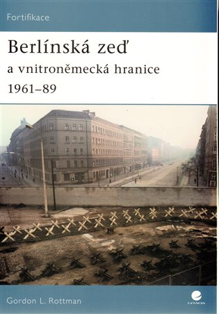Berlínská zeď:a vnitroněmecká hranice 1961 – 89 - Gordon Rottman | Booksquad.ink