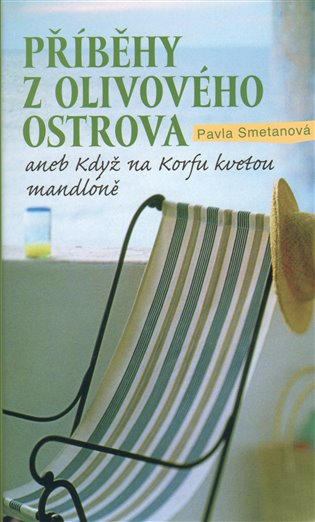Příběhy z olivového ostrova aneb Když na Korfu kvetou mandloně - Pavla Smetanová | Booksquad.ink